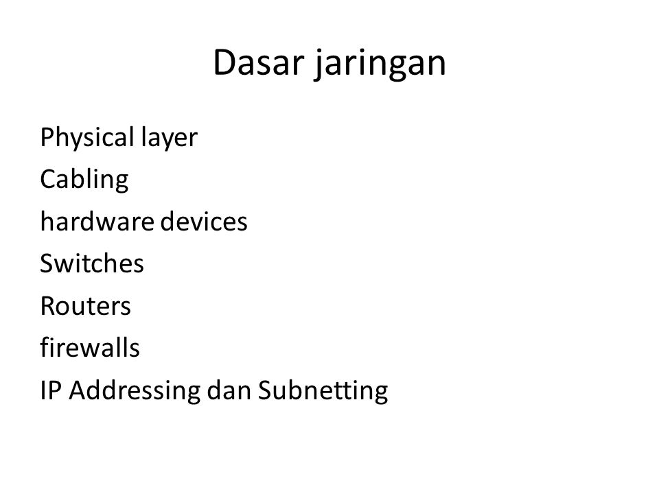 Dasar jaringan Physical layer Cabling hardware devices Switches Routers firewalls IP Addressing dan Subnetting