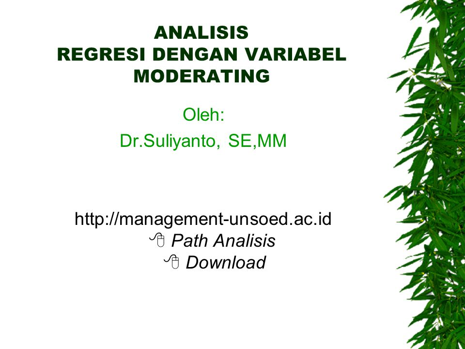 ANALISIS REGRESI DENGAN VARIABEL MODERATING Oleh: Dr.Suliyanto, SE,MM http://management-unsoed.ac.id  Path Analisis  Download