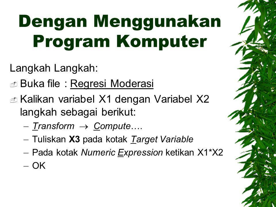 Dengan Menggunakan Program Komputer Langkah Langkah:  Buka file : Regresi Moderasi  Kalikan variabel X1 dengan Variabel X2 langkah sebagai berikut: –Transform  Compute….
