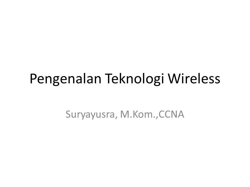 Pengenalan Teknologi Wireless Suryayusra, M.Kom.,CCNA