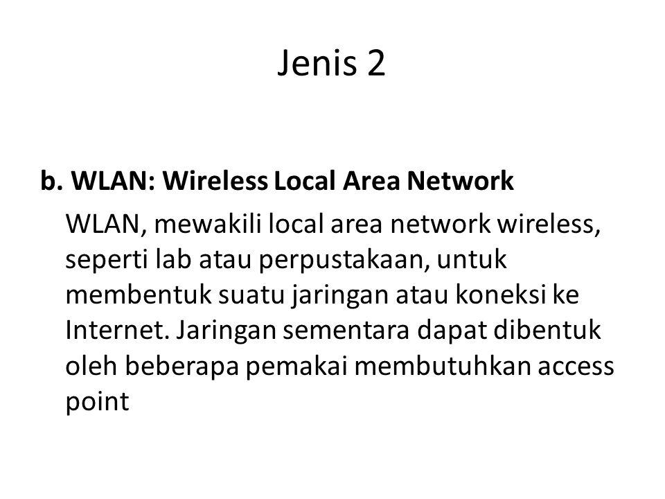 Jenis 2 b. WLAN: Wireless Local Area Network WLAN, mewakili local area network wireless, seperti lab atau perpustakaan, untuk membentuk suatu jaringan