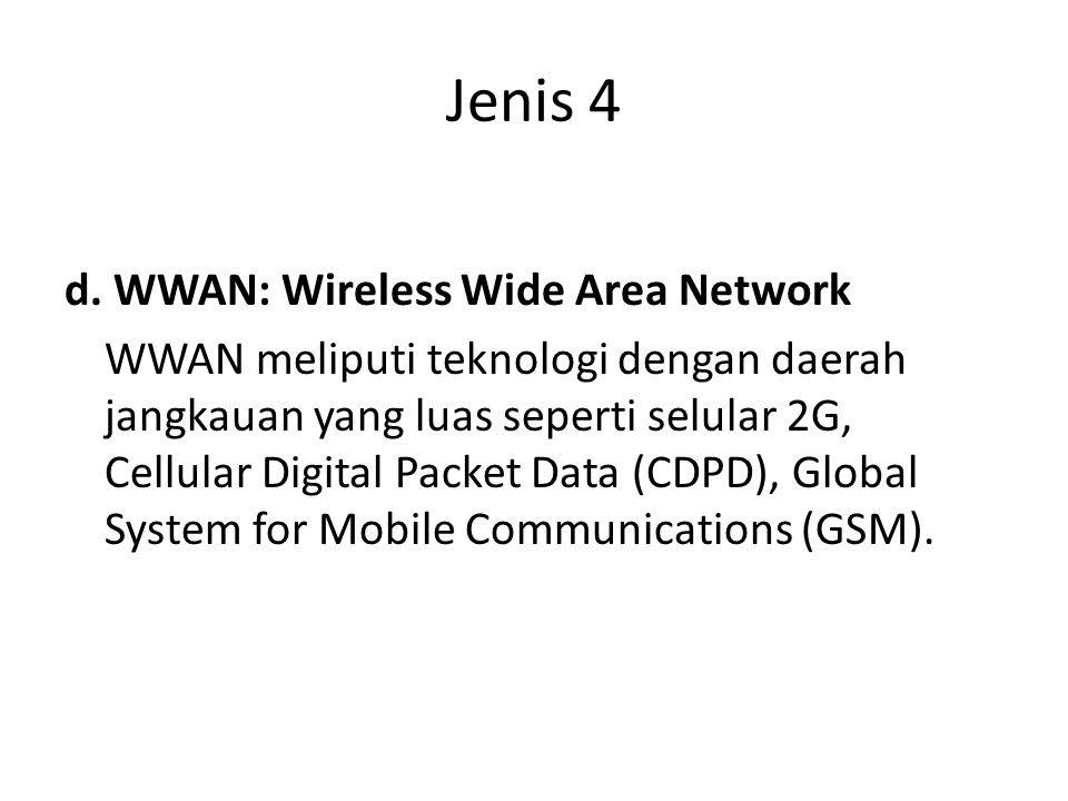 Jenis 4 d. WWAN: Wireless Wide Area Network WWAN meliputi teknologi dengan daerah jangkauan yang luas seperti selular 2G, Cellular Digital Packet Data