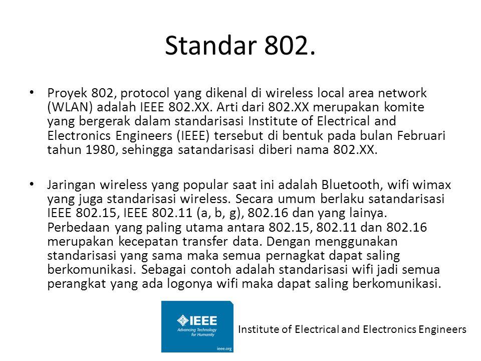 Standar 802. Proyek 802, protocol yang dikenal di wireless local area network (WLAN) adalah IEEE 802.XX. Arti dari 802.XX merupakan komite yang berger
