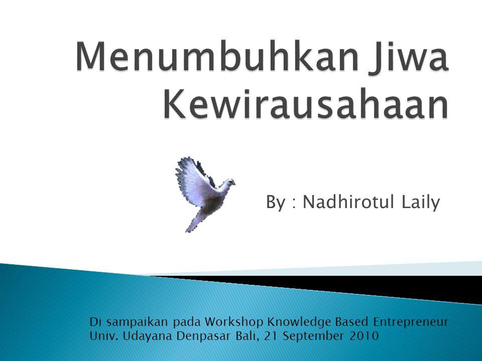 By : Nadhirotul Laily Di sampaikan pada Workshop Knowledge Based Entrepreneur Univ. Udayana Denpasar Bali, 21 September 2010