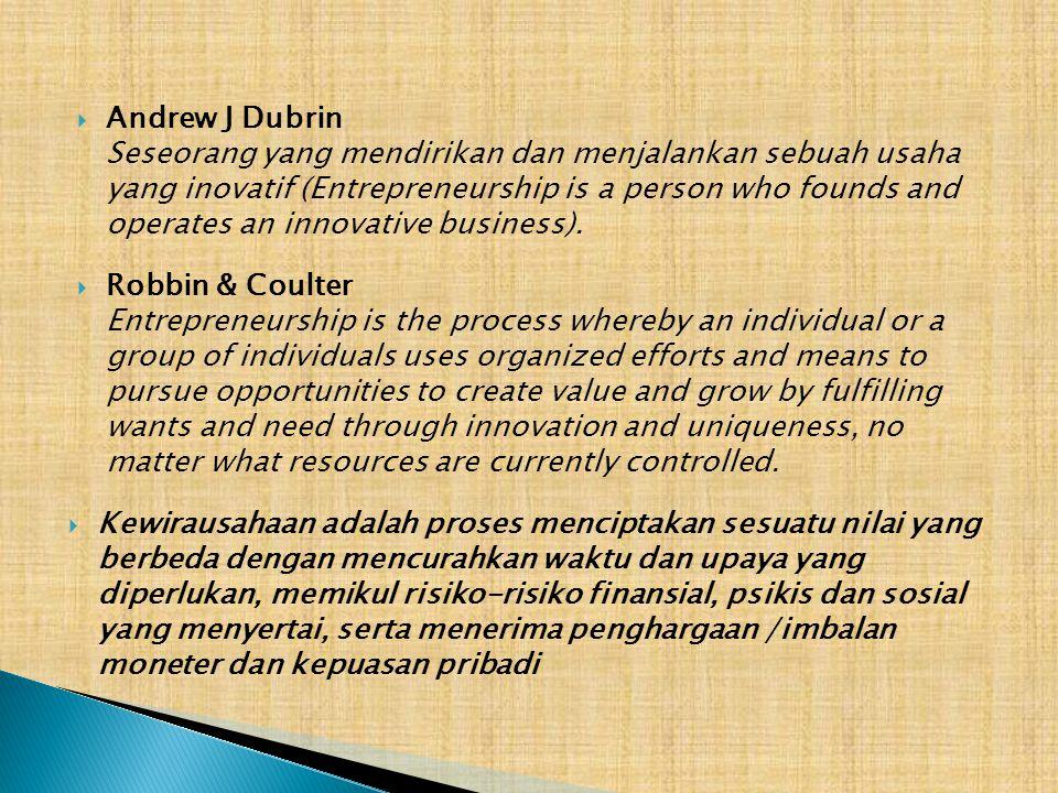  Andrew J Dubrin Seseorang yang mendirikan dan menjalankan sebuah usaha yang inovatif (Entrepreneurship is a person who founds and operates an innova
