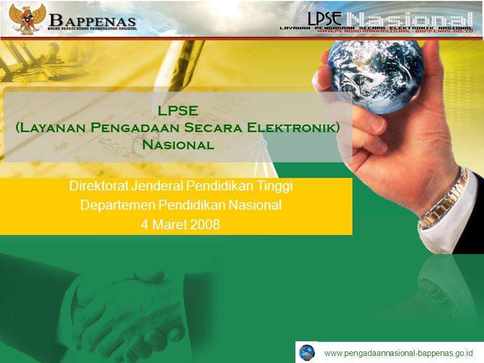 LPSE (Layanan Pengadaan Secara Elektronik) Nasional Direktorat Jenderal Pendidikan Tinggi Departemen Pendidikan Nasional 4 Maret 2008 www.pengadaannasional-bappenas.go.id