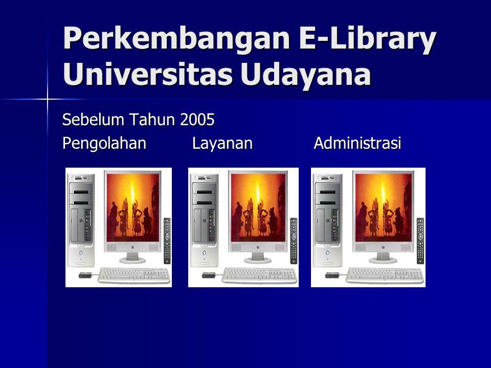 Perkembangan E-Library Universitas Udayana Sebelum Tahun 2005 Pengolahan Layanan Administrasi