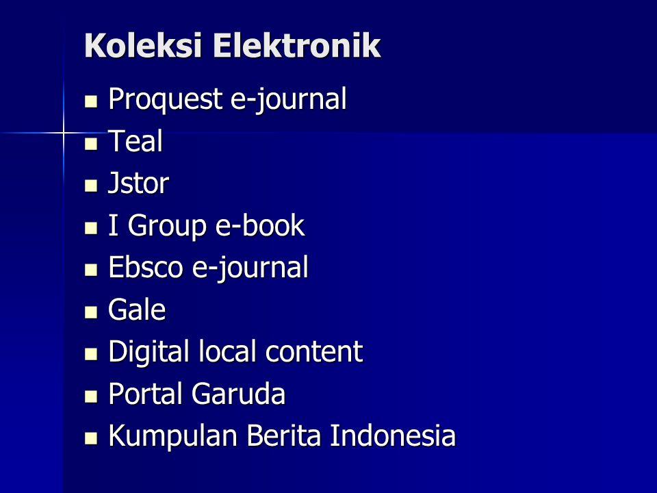 Koleksi Elektronik Proquest e-journal Proquest e-journal Teal Teal Jstor Jstor I Group e-book I Group e-book Ebsco e-journal Ebsco e-journal Gale Gale