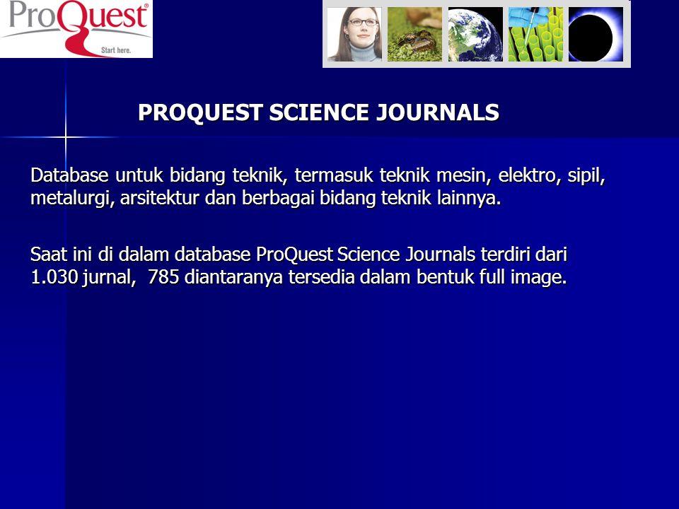 PROQUEST SCIENCE JOURNALS Database untuk bidang teknik, termasuk teknik mesin, elektro, sipil, metalurgi, arsitektur dan berbagai bidang teknik lainny