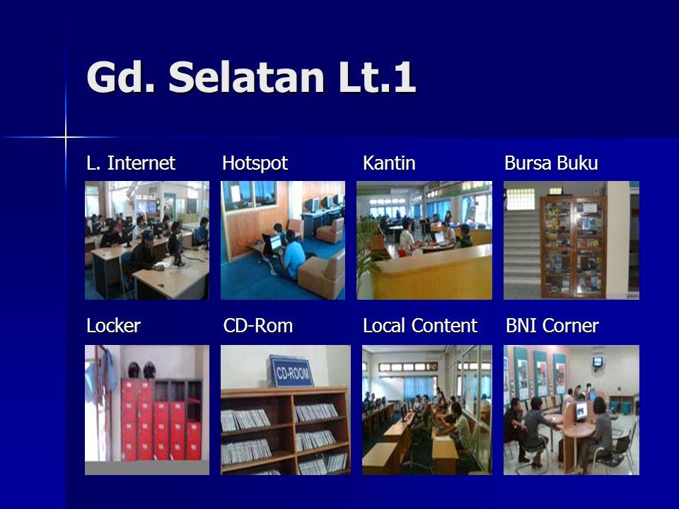 Gd. Selatan Lt.1 L. Internet Hotspot Kantin Bursa Buku Locker CD-Rom Local Content BNI Corner