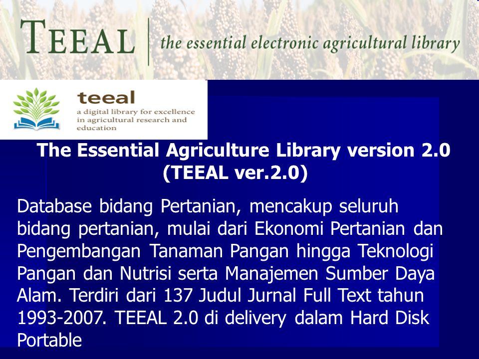 The Essential Agriculture Library version 2.0 (TEEAL ver.2.0) Database bidang Pertanian, mencakup seluruh bidang pertanian, mulai dari Ekonomi Pertani