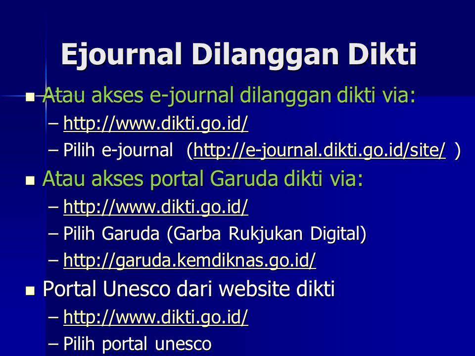 Ejournal Dilanggan Dikti Atau akses e-journal dilanggan dikti via: Atau akses e-journal dilanggan dikti via: –http://www.dikti.go.id/ http://www.dikti