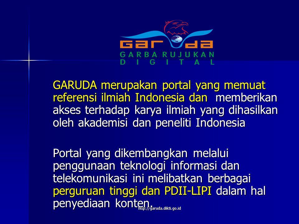 http://garuda.dikti.go.id GARUDA merupakan portal yang memuat referensi ilmiah Indonesia dan memberikan akses terhadap karya ilmiah yang dihasilkan ol