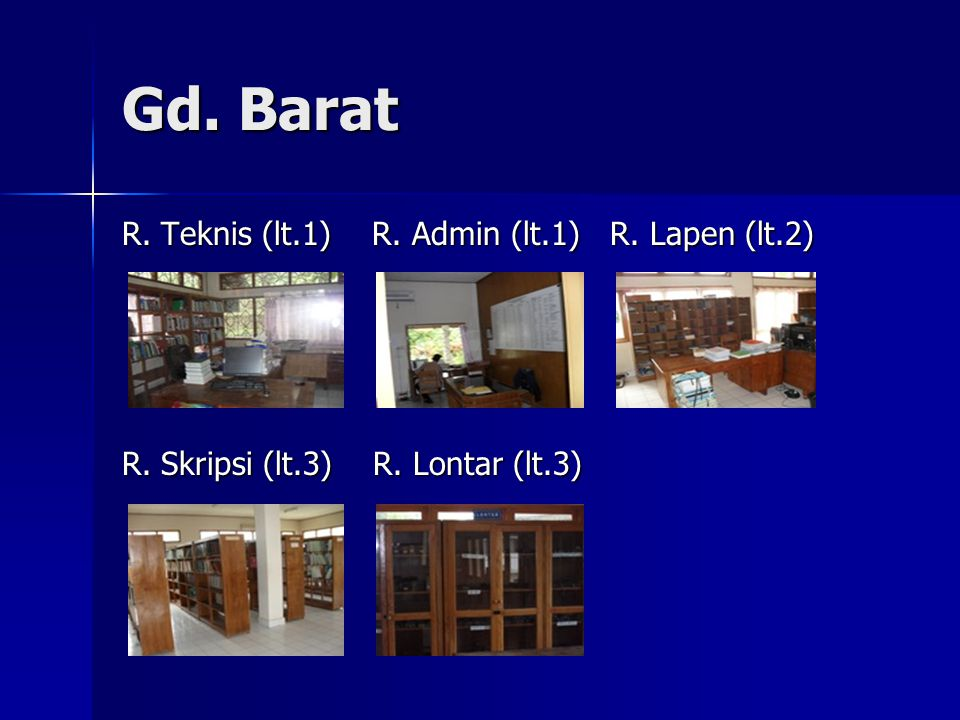 Gd. Barat R. Teknis (lt.1) R. Admin (lt.1) R. Lapen (lt.2) R. Skripsi (lt.3) R. Lontar (lt.3)