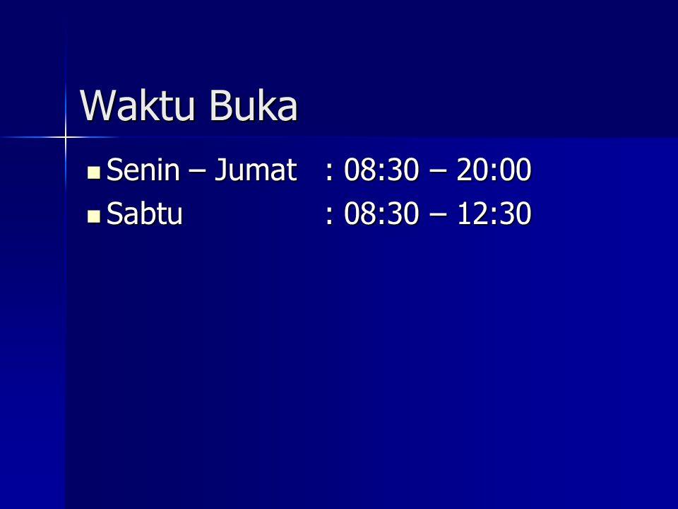 Waktu Buka Senin – Jumat : 08:30 – 20:00 Sabtu : 08:30 – 12:30