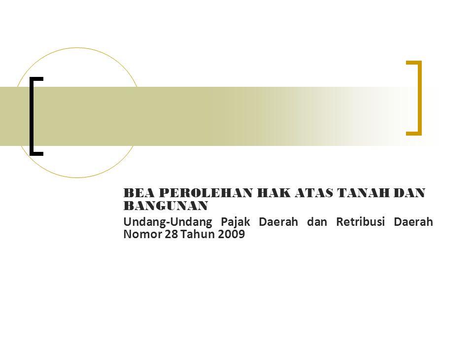 BEA PEROLEHAN HAK ATAS TANAH DAN BANGUNAN Undang-Undang Pajak Daerah dan Retribusi Daerah Nomor 28 Tahun 2009