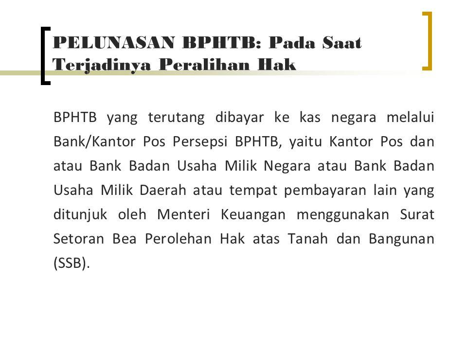 PELUNASAN BPHTB: Pada Saat Terjadinya Peralihan Hak BPHTB yang terutang dibayar ke kas negara melalui Bank/Kantor Pos Persepsi BPHTB, yaitu Kantor Pos