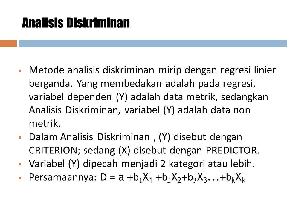 4 Analisis Diskriminan  Metode analisis diskriminan mirip dengan regresi linier berganda.