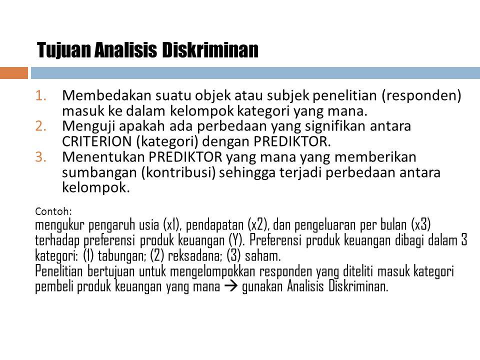 5 Tujuan Analisis Diskriminan 1.Membedakan suatu objek atau subjek penelitian (responden) masuk ke dalam kelompok kategori yang mana.