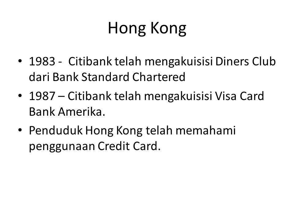 Hong Kong 1983 - Citibank telah mengakuisisi Diners Club dari Bank Standard Chartered 1987 – Citibank telah mengakuisisi Visa Card Bank Amerika.