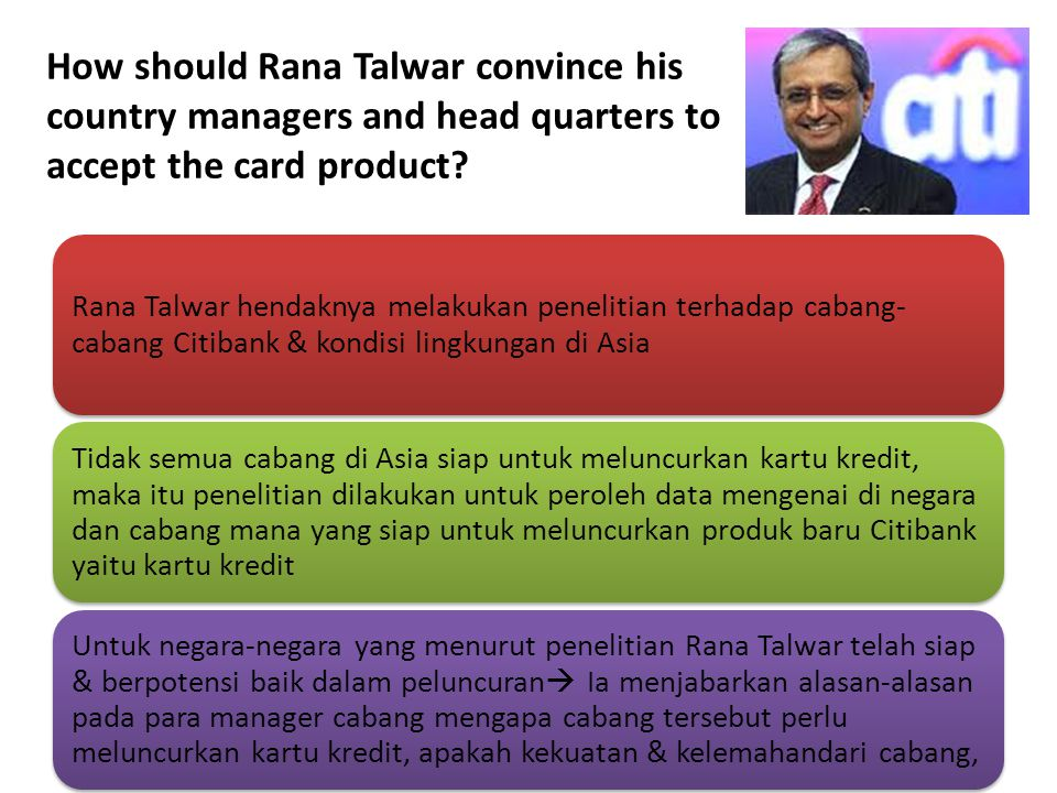 How should Rana Talwar convince his country managers and head quarters to accept the card product? Rana Talwar hendaknya melakukan penelitian terhadap
