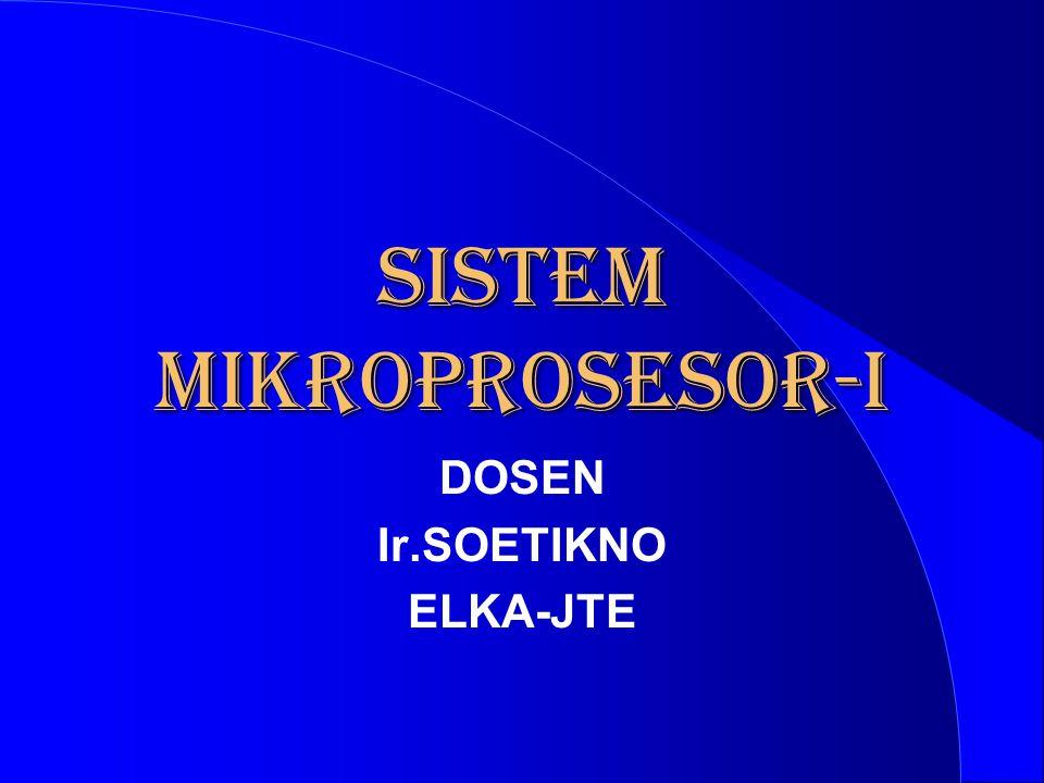 SISTEM MIKROPROSESOR-I DOSEN Ir.SOETIKNO ELKA-JTE