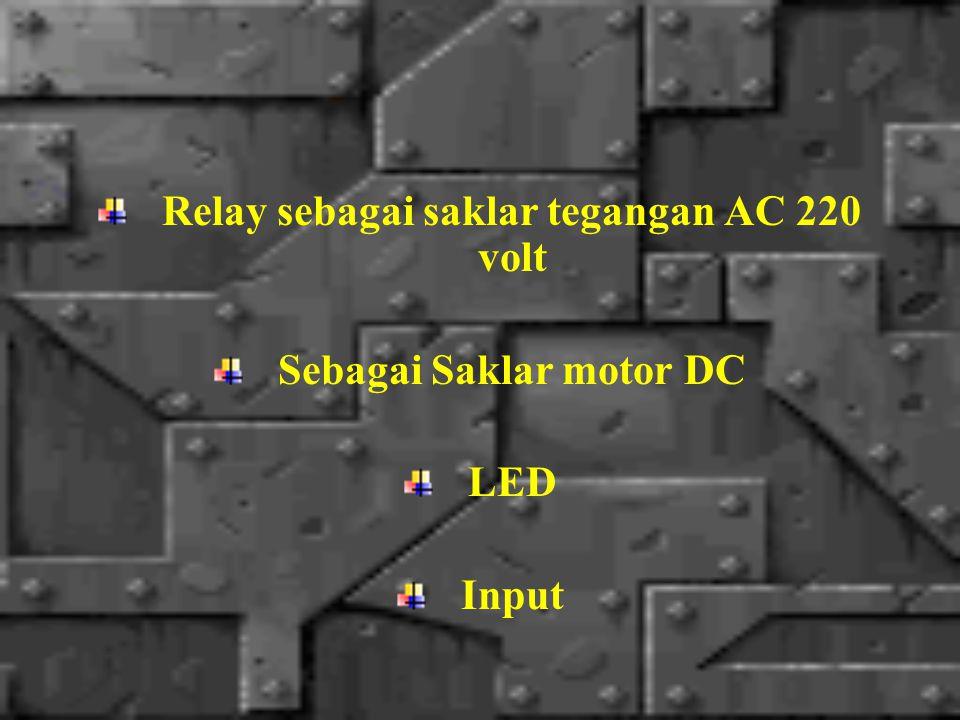 Relay sebagai saklar tegangan AC 220 volt Sebagai Saklar motor DC LED Input