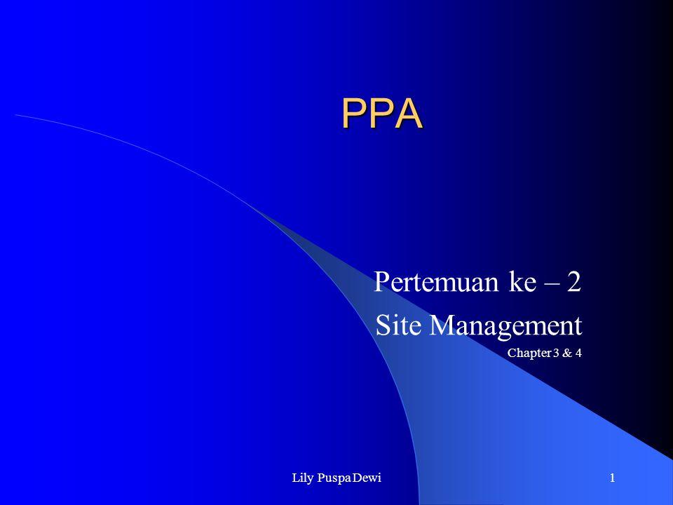Lily Puspa Dewi2 Site Management Point penting dalam pembuatan web site Reason: – Web site terdiri dari banyak file text & image – Menghindari miss link setelah di-upload Note: mayoritas web site dilakukan di local hardisk (text & image) dan kemudian baru di upload secara manual (FTP) dengan memperhatikan duplikasi hirarki / struktur folder.