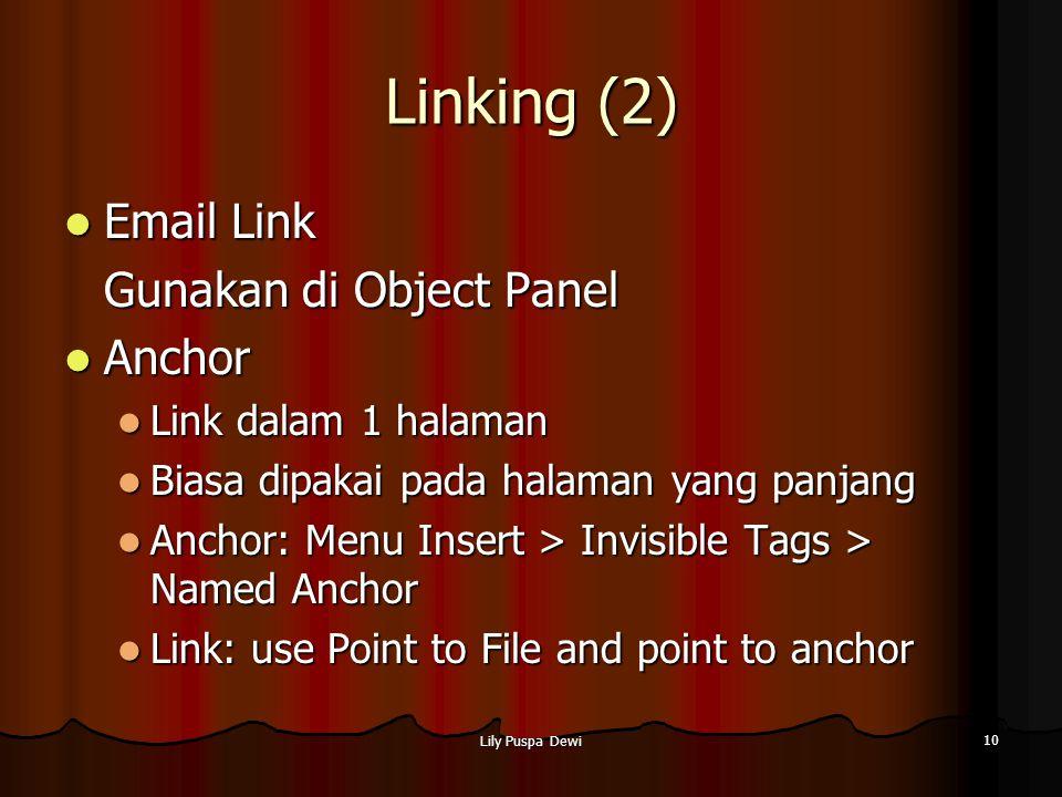 Lily Puspa Dewi 10 Linking (2) Email Link Email Link Gunakan di Object Panel Anchor Anchor Link dalam 1 halaman Link dalam 1 halaman Biasa dipakai pad
