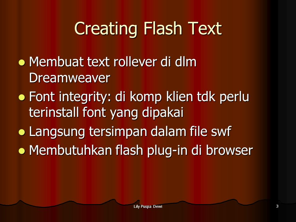 Lily Puspa Dewi 3 Creating Flash Text Membuat text rollever di dlm Dreamweaver Membuat text rollever di dlm Dreamweaver Font integrity: di komp klien