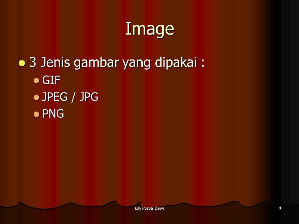 Lily Puspa Dewi 5 GIF Terbatas hanya 256 warna (Kumpulan warna disebut palette) Terbatas hanya 256 warna (Kumpulan warna disebut palette) Menunjang transparency Menunjang transparency Tidak mendukung progresive image Tidak mendukung progresive image Tidak ada kompresi gambar (lossless) Tidak ada kompresi gambar (lossless) Menunjang multiple image --> animasi Menunjang multiple image --> animasi Cocok untuk simbol, grafik, animasi Cocok untuk simbol, grafik, animasi
