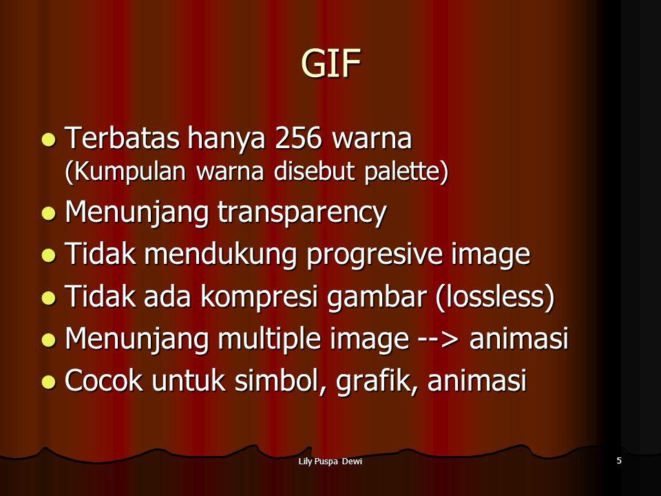 Lily Puspa Dewi 5 GIF Terbatas hanya 256 warna (Kumpulan warna disebut palette) Terbatas hanya 256 warna (Kumpulan warna disebut palette) Menunjang tr