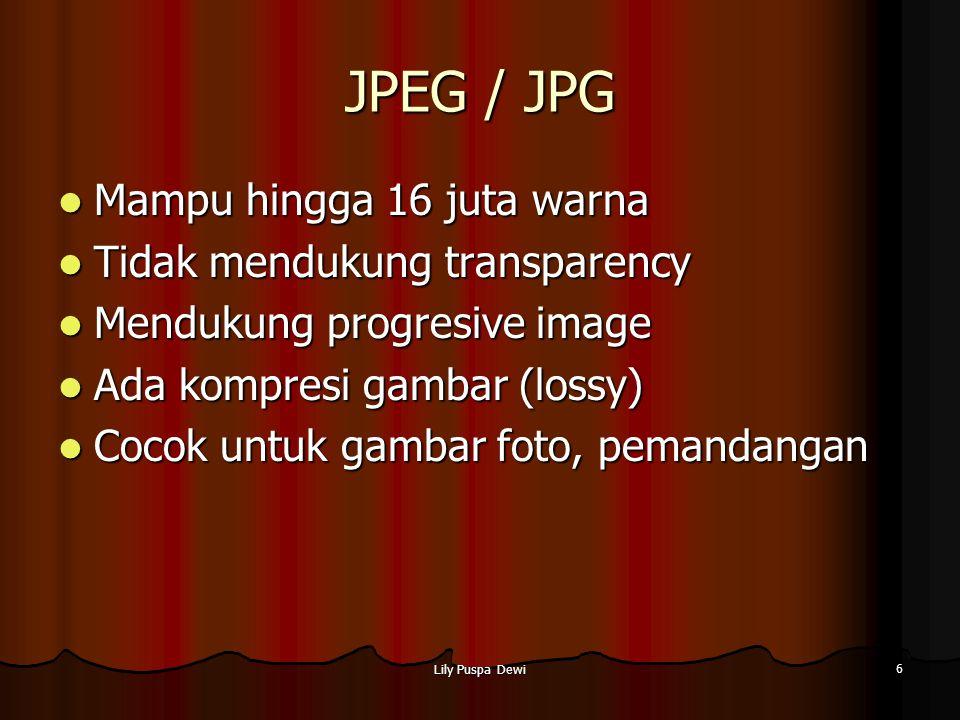 Lily Puspa Dewi 6 JPEG / JPG Mampu hingga 16 juta warna Mampu hingga 16 juta warna Tidak mendukung transparency Tidak mendukung transparency Mendukung