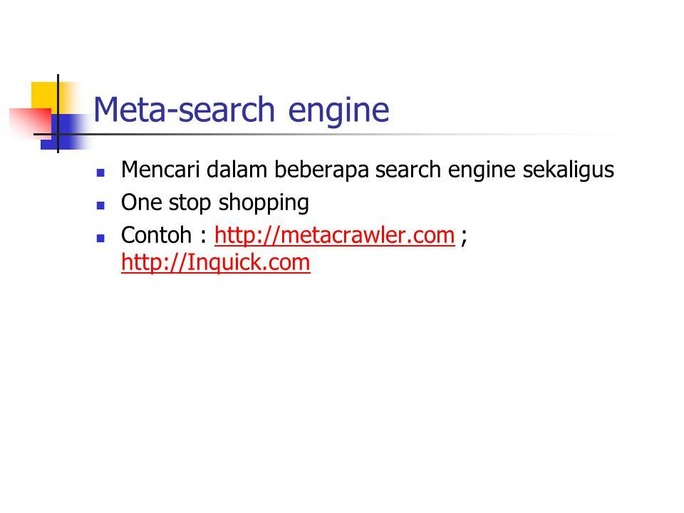 Subject Directory Daftar Subyek di organisasi/ kategorikan secara hirarki dari umum ke spesifik berisi daftar site yang dipilih/dievaluasi memuat deskripsi/anotasi singkat Ada search engine/search box : mencari seluruh web/kategori Untuk menemukan spesifik SD : kategori dengan judul Directories, gateway, guides search box : keyword/key phrase web directory Contoh : Librarians' Index ( http://lii.org), Infomime (http://infomine.ucr.edu), http://www.yahoo.com, http://www.about.com, Academic Info (http://academicinfo.net), http://teoma.com, Direct Search ( http://www.freeprint.com/gary/direct.htm http://lii.orghttp://infomine.ucr.eduhttp://www.yahoo.com http://www.about.comhttp://academicinfo.nethttp://teoma.com http://www.freeprint.com/gary/direct.htm