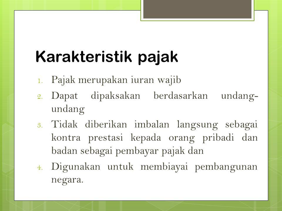Karakteristik pajak 1.Pajak merupakan iuran wajib 2.