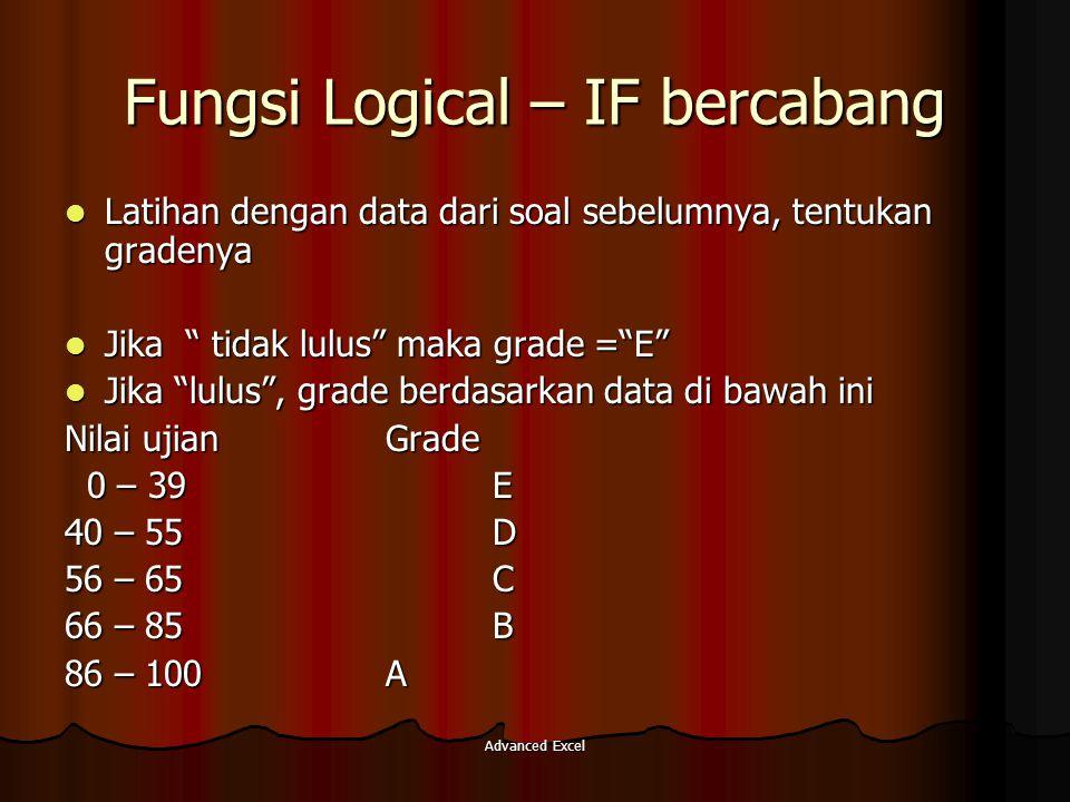 Advanced Excel Fungsi Logical – IF bercabang Latihan dengan data dari soal sebelumnya, tentukan gradenya Latihan dengan data dari soal sebelumnya, ten