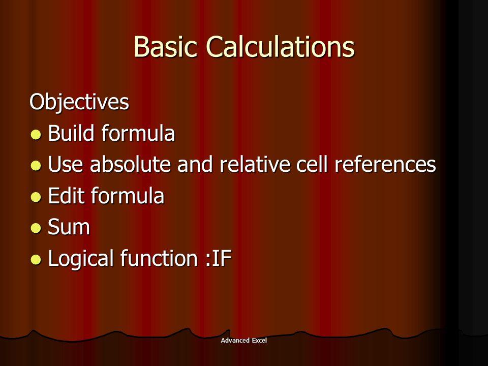 Advanced Excel Build formula Urutan prioritas operator : ^ : pangkat ^ : pangkat * : perkalian * : perkalian / : pembagian / : pembagian + : penambahan + : penambahan - : pengurangan - : pengurangan Prioritas dapat diatur dengan memanfaatkan operator ( dan ) Contoh : 2 + 4 * 6 / 3 – 1 = 9 (2 + 4) * 6 / (3 – 1) = 18 % prosentase % prosentase & penggabungan data bertipe text & penggabungan data bertipe text