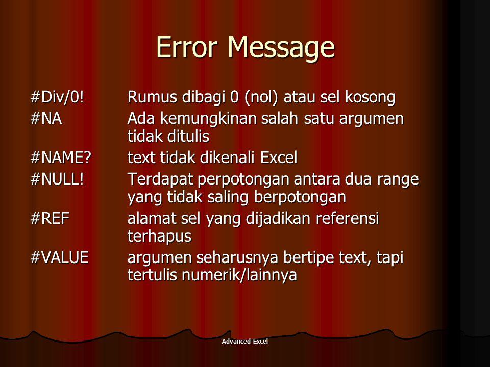 Advanced Excel Error Message #Div/0! Rumus dibagi 0 (nol) atau sel kosong #NA Ada kemungkinan salah satu argumen tidak ditulis #NAME? text tidak diken
