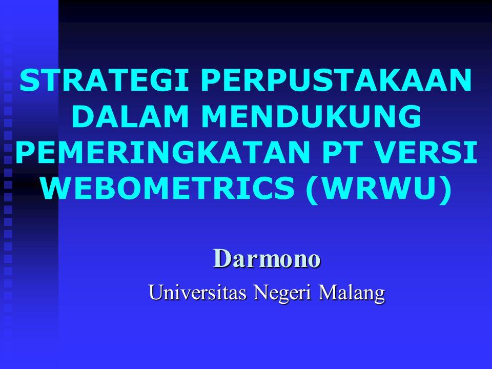 STRATEGI PERPUSTAKAAN DALAM MENDUKUNG PEMERINGKATAN PT VERSI WEBOMETRICS (WRWU) Darmono Universitas Negeri Malang