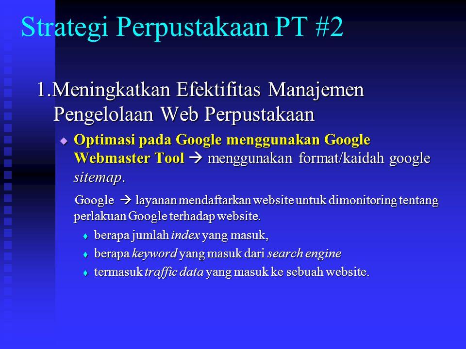 Strategi Perpustakaan PT #2 1.Meningkatkan Efektifitas Manajemen Pengelolaan Web Perpustakaan  Optimasi pada Google menggunakan Google Webmaster Tool