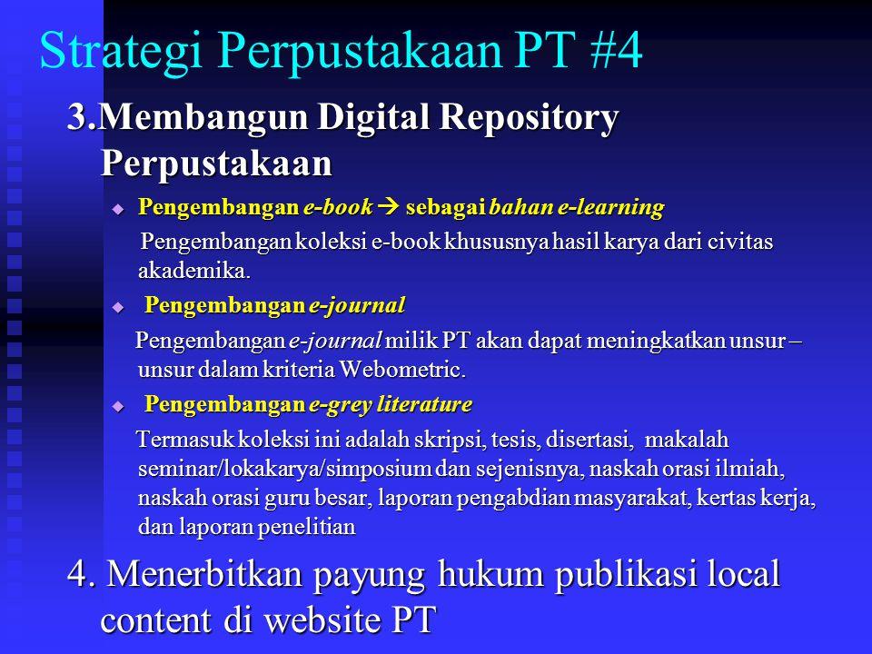 Strategi Perpustakaan PT #4 3.Membangun Digital Repository Perpustakaan  Pengembangan e-book  sebagai bahan e-learning Pengembangan koleksi e-book k