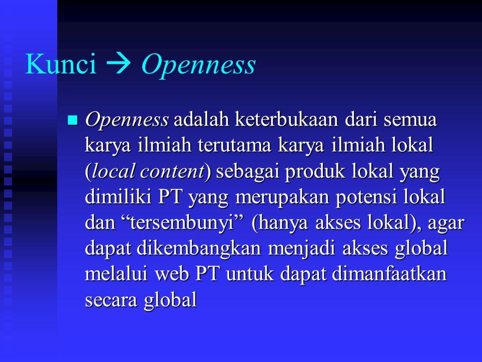 Kunci  Openness Openness adalah keterbukaan dari semua karya ilmiah terutama karya ilmiah lokal (local content) sebagai produk lokal yang dimiliki PT