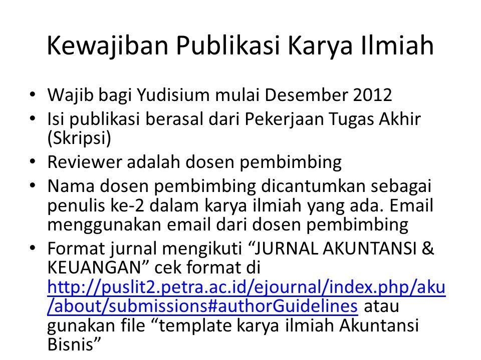 Kewajiban Publikasi Karya Ilmiah Wajib bagi Yudisium mulai Desember 2012 Isi publikasi berasal dari Pekerjaan Tugas Akhir (Skripsi) Reviewer adalah dosen pembimbing Nama dosen pembimbing dicantumkan sebagai penulis ke-2 dalam karya ilmiah yang ada.