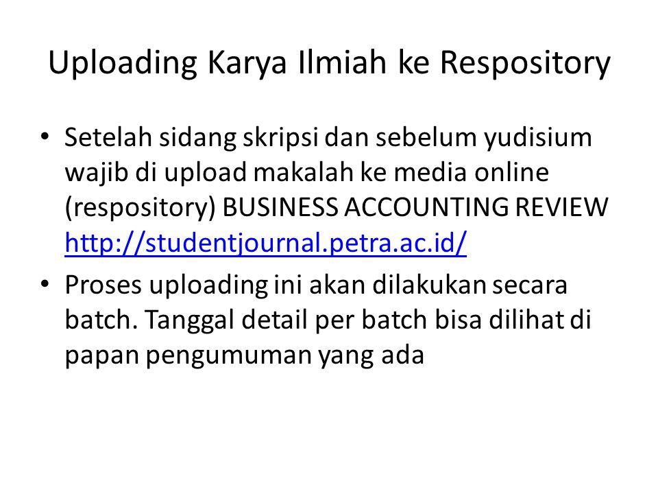 Uploading Karya Ilmiah ke Respository Setelah sidang skripsi dan sebelum yudisium wajib di upload makalah ke media online (respository) BUSINESS ACCOUNTING REVIEW http://studentjournal.petra.ac.id/ http://studentjournal.petra.ac.id/ Proses uploading ini akan dilakukan secara batch.