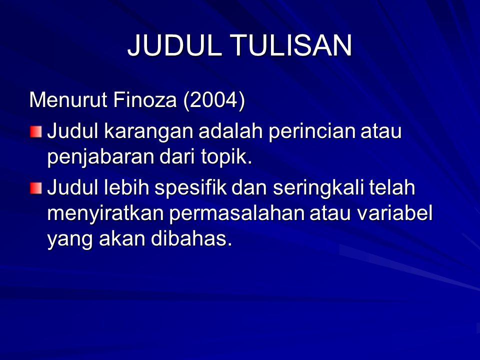 JUDUL TULISAN Menurut Finoza (2004) Judul karangan adalah perincian atau penjabaran dari topik. Judul lebih spesifik dan seringkali telah menyiratkan