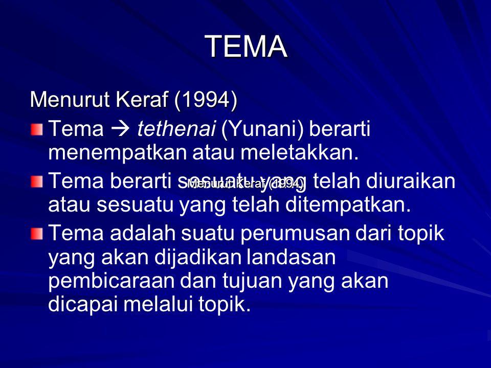TEMA Menurut Keraf (1994) Tema  tethenai (Yunani) berarti menempatkan atau meletakkan. Tema berarti sesuatu yang telah diuraikan atau sesuatu yang te