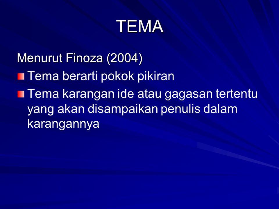 TEMA Menurut Finoza (2004) Tema berarti pokok pikiran Tema karangan ide atau gagasan tertentu yang akan disampaikan penulis dalam karangannya