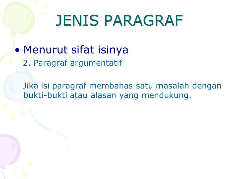 JENIS PARAGRAF Menurut sifat isinya 2. Paragraf argumentatif Jika isi paragraf membahas satu masalah dengan bukti-bukti atau alasan yang mendukung.