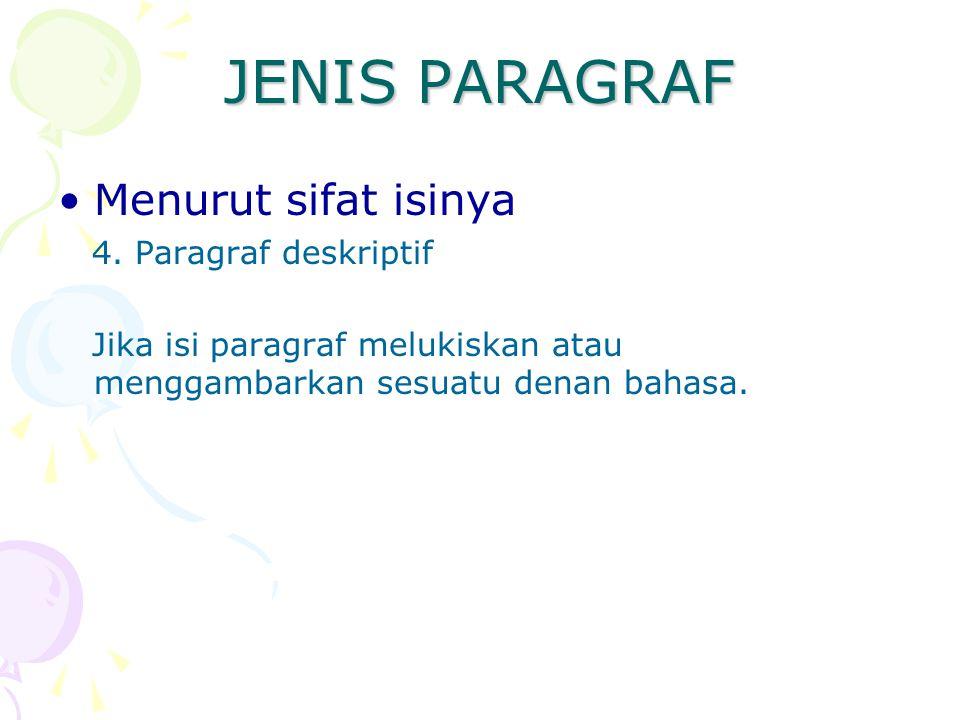 JENIS PARAGRAF Menurut sifat isinya 4. Paragraf deskriptif Jika isi paragraf melukiskan atau menggambarkan sesuatu denan bahasa.