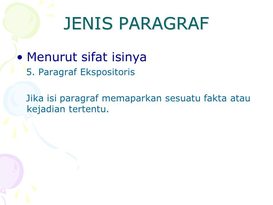 JENIS PARAGRAF Menurut sifat isinya 5. Paragraf Ekspositoris Jika isi paragraf memaparkan sesuatu fakta atau kejadian tertentu.